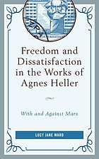 Freedom and dissatisfaction in the works of Agnes Heller : with and against Marx
