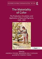 The materiality of color : the production, circulation, and application of dyes and pigments, 1400-1800