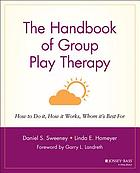 The handbook of group play therapy : how to do it, how it works, whom it's best for
