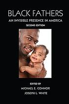 Black fathers : an invisible presence in America