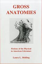 Gross anatomies : fictions of the physical in American literature
