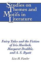 Fairy tales and the fiction of Iris Murdoch, Margaret Drabble, and A.S. Byatt
