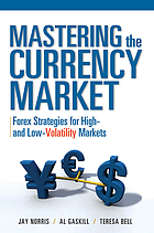Mastering the currency market : Forex strategies for high- and low-volatility markets