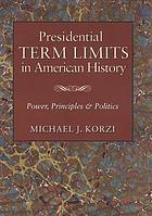 Presidential term limits in American history : power, principles & politics