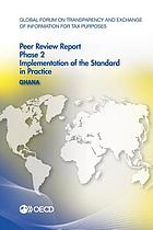 Global forum on transparency and exchange of information for tax purposes peer reviews. Ghana 2014 : phase 2 : implementation of the standard in practice.