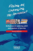 Fixing or changing the pattern : reflections on widening adult participaton in learning