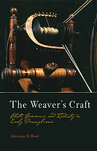 The Weaver's Craft : Cloth, Commerce, and Industry in Early Pennsylvania.
