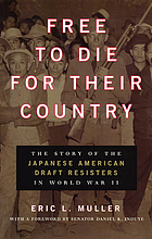 Free to die for their country : the story of the Japanese American draft resisters in World War II