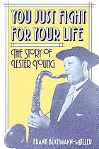 You just fight for your life : the story of Lester Young