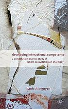 Developing Interactional Competence : a Conversation-Analytic Study of Patient Consultations in Pharmacy.