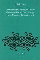 Etatism and diplomacy in Turkey : economic and foreign policy strategies in an uncertain world, 1929-1939