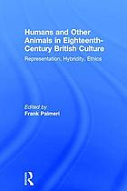 Humans and other animals in eighteenth-century British culture : representation, hybridity, ethics