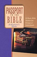 Passport to the Bible : an explorer's guide : 24 basic Bible studies for groups or individuals.