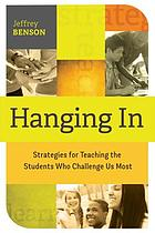 Hanging in : strategies for teaching the students who challenge us most