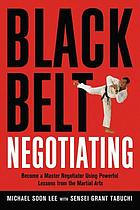 Black belt negotiating : become a master negotiator using powerful lessons from the martial arts
