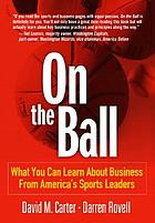 On the ball : what you can learn about business from America's sports business leaders