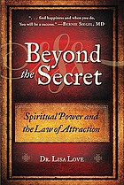 Beyond the secret : spiritual power and the law of attraction