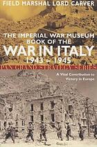 The Imperial War Museum book of the war in Italy, 1943-1945 : a vital contribution to victory in Europe
