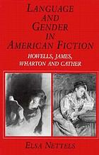 Language and gender in American fiction : Howells, James, Wharton, and Cather