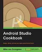 Android studio cookbook : design, debug, and test your apps using Android Studio