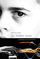 The hidden sense : synesthesia in art and science
