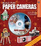 Build fun paper cameras : take eye-catching pinhole photos