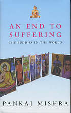 An end to the suffering : the Buddha in the world