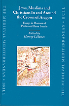 Jews, Muslims, and Christians in and around the Crown of Aragon : essays in honour of Professor Elena Lourie
