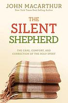 The silent shepherd : the care, comfort, and correction of the Holy Spirit
