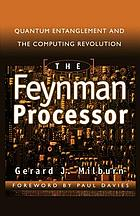 The Feynman processor : quantum entanglement and the computing revolution