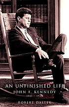 An unfinished life : John F. Kennedy, 1917-1963