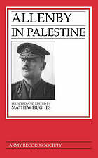 Allenby in Palestine : the Middle East correspondence of Field Marshal Viscount Allenby, June 1917-October 1919