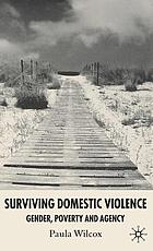 Surviving domestic violence : gender, poverty and agency