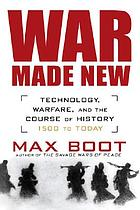 War made new : technology, warfare, and the course of modern history