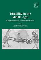 Disability in the Middle Ages : Rehabilitations, Reconsiderations, Reverberations