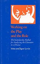 Working on the play and the role : the Stanislavsky method for analyzing the characters in a drama