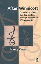 After Winnicott : compilation of works based on the life, work and ideas of D.W. Winnicott