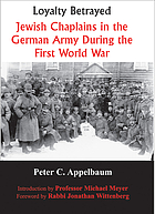 Loyalty betrayed : Jewish chaplains in the Germany Army during the First World War