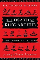 The death of King Arthur : Thomas Malory's Le Morte d'Arthur :  a retelling