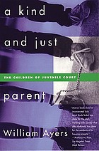 A kind and just parent : the children of juvenile court
