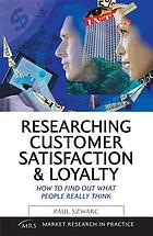 Researching customer satisfaction & loyalty : how to find out what people really think
