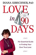 Love in 90 days : the essential guide to finding your own true love