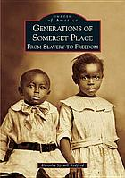 Generations of Somerset Place : from slavery to freedom