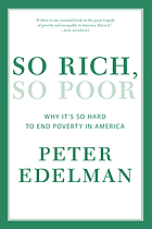 So rich, so poor : why it's so hard to end poverty in America