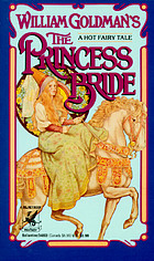 The princess bride : S. Morgenstern's classic tale of true love and high adventure, the