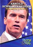 Arnold Schwarzenegger : from superstar to governor