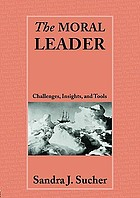 The moral leader : challenges, tools, and insights