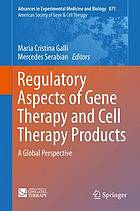 Regulatory aspects of gene therapy and cell therapy products : a global perspective