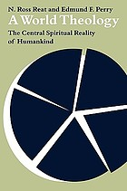 A world theology : the central spiritual reality of humankind