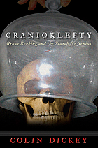 Cranioklepty : grave robbing and the search for genius